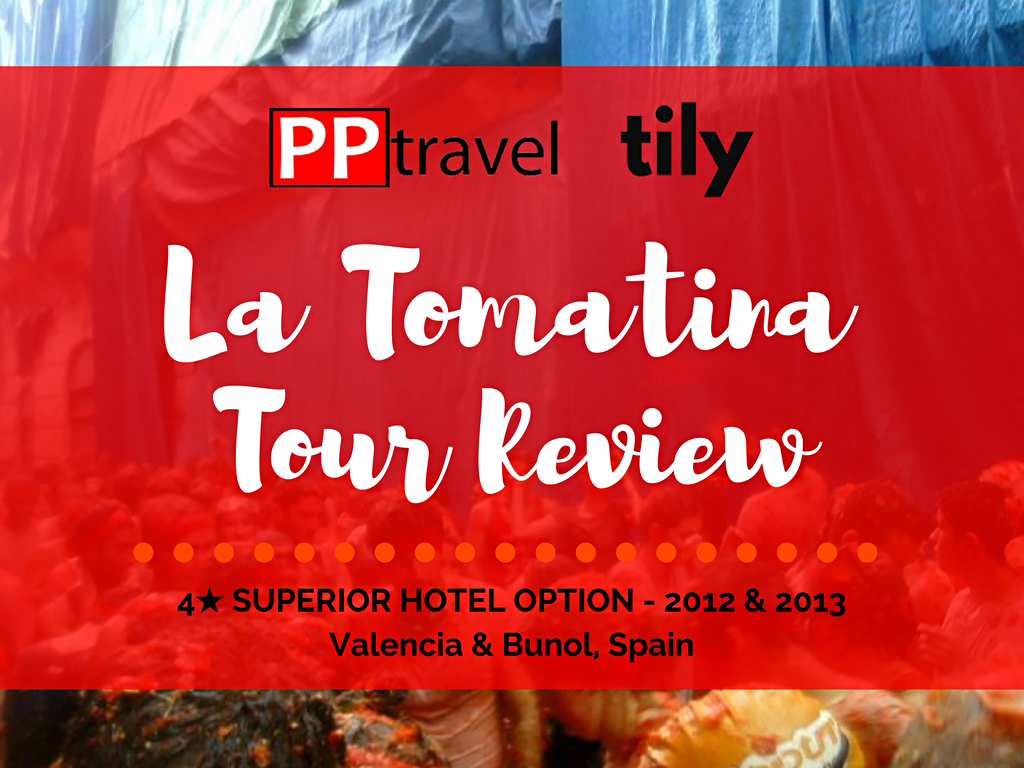 La Tomatina PP Travel Tour Overview & Review - Tily Travels.