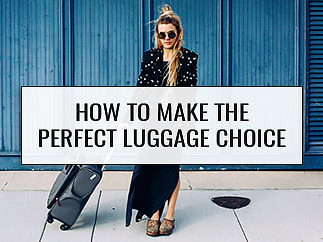 How to make the perfect luggage choice.